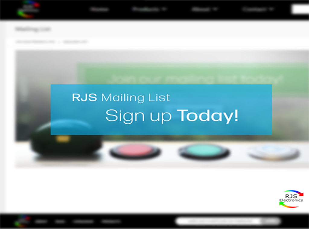 join our mailing list for the latest products and services. push button switches, relays, LCD displays, indicators and power switches. RJS Electronics Ltd.